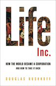 Life, Inc. by Douglas Rushkoff