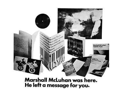 Marshall McLuhan was here. He left a message for you.